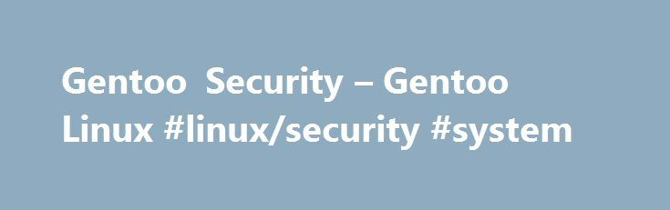 Gentoo Security – Gentoo Linux #linux/security #system http://indianapolis.remmont.com/gentoo-security-gentoo-linux-linuxsecurity-system/  # Gentoo Security Security in Gentoo Linux Security is a primary focus of Gentoo Linux and ensuring the confidentiality and security of our users machines is of utmost importance to us. The Gentoo Linux Security Project is tasked with providing timely information about security vulnerabilities in Gentoo Linux, along with patches to secure those…