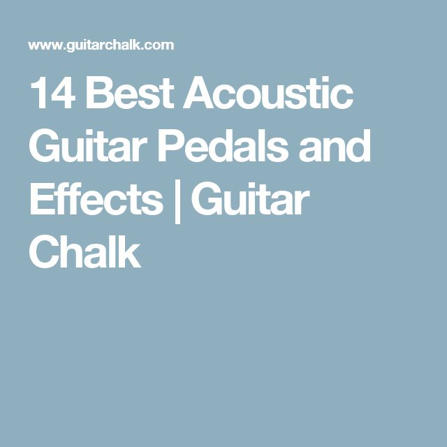 14 Best Acoustic Guitar Pedals and Effects   Guitar Chalk