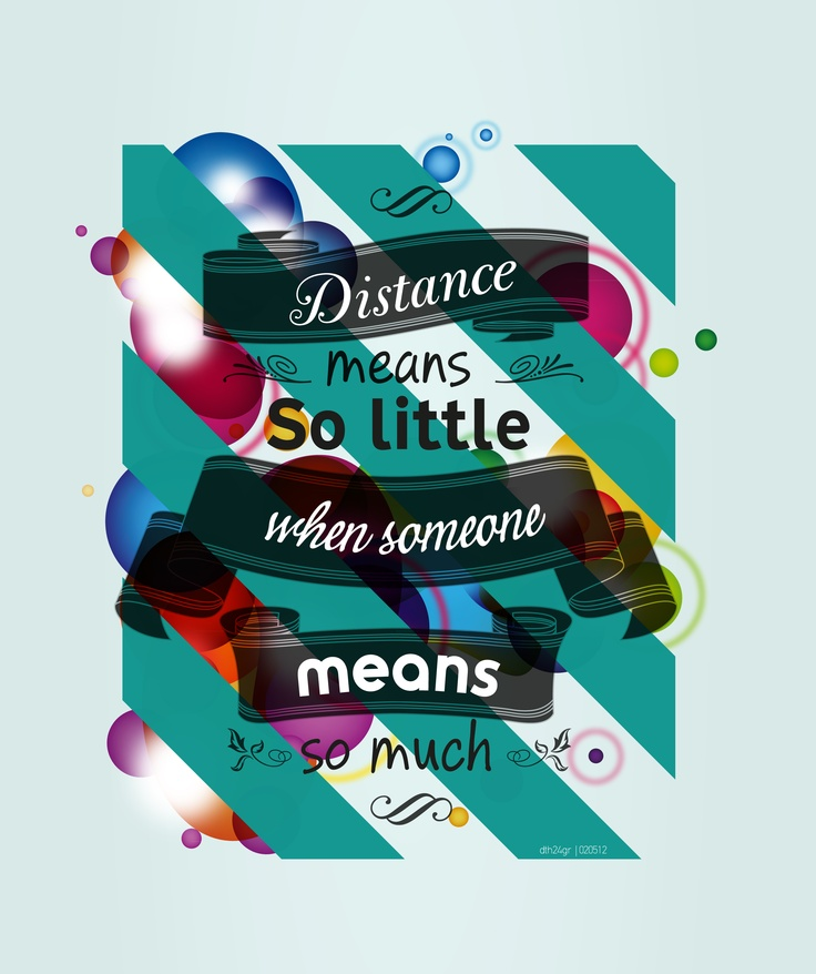 Distance means so little when someone means so much #dth24gr    Creative Graphic Designer: Δημήτρης Θεοδωρόπουλος