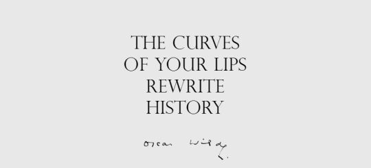 the curves of your lips rewrote my history.