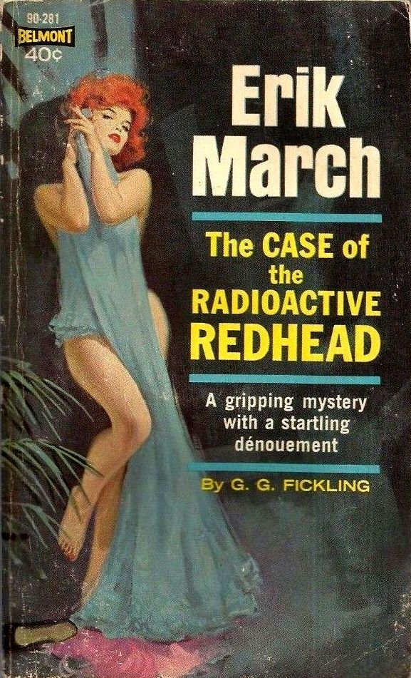 """G. G. Fickling's """"Erik March - The case of the radioactive redhead"""" (1963). Cover by Robert Maguire."""