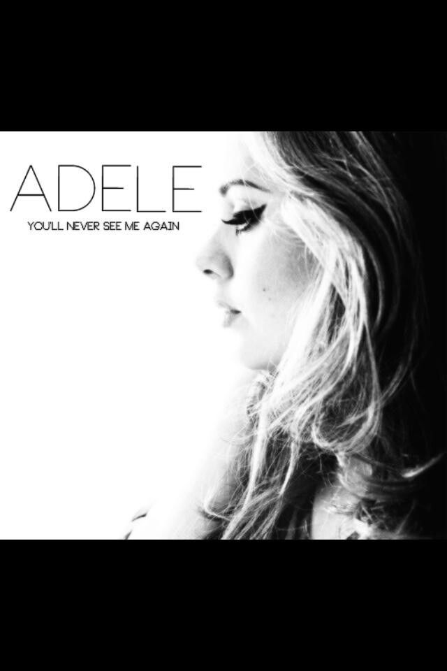 You'll Never See Me Again. Unreleased Adele's single until now, 31 August 2014