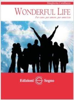 Libreria Coletti. WONDERFUL LIFE PER CASO, PER AMORE, PER AMICIZIA
