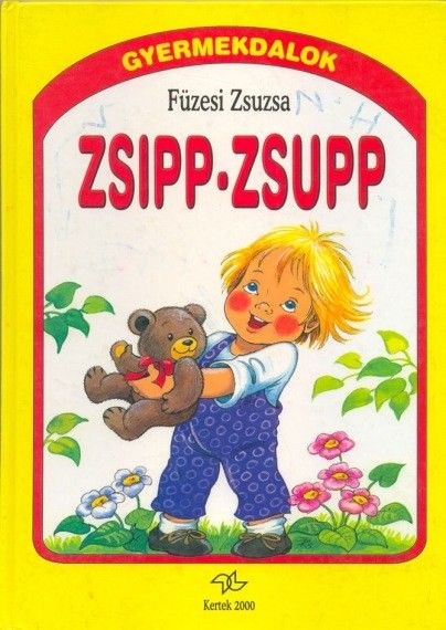 FÜZESI ZSUZSA - Füzesi Zsuzsa - Zsipp-zsupp - Gyermekdalok kicsiknek - Múzeum Antikvárium