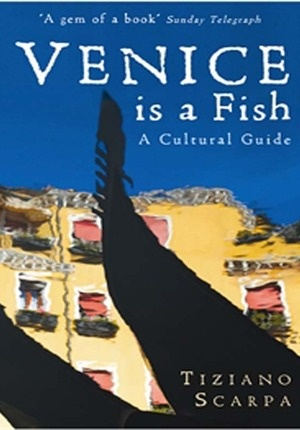 'Venice is a Fish: A Cultural Guide' by Tiziano Scarpa (and I feel like an idiot for still not having visited, reading the preview on www.jellybooks.com makes we want to visit even more)