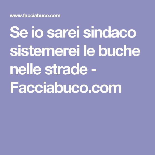 Se io sarei sindaco sistemerei le buche nelle strade - Facciabuco.com