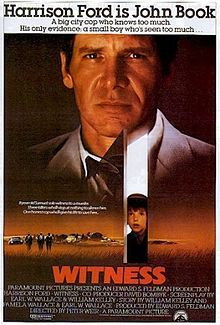 """Witness"": A young Amish boy is sole witness to a murder; policeman John Book (Harrison Ford) goes into hiding in Amish country to protect him until the trial."""