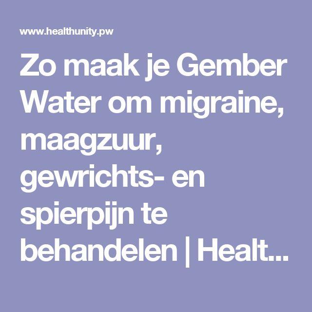Zo maak je Gember Water om migraine, maagzuur, gewrichts- en spierpijn te behandelen | Health Unity