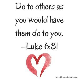 Do to others as you would have them do to you. –Luke 6_31