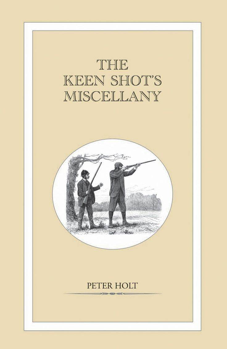 The Keen Shot's Miscellany by Peter Holt | Quiller Publishing. A collection of 300 entries on the subject of game shooting past and present. Articles range from short snippets containing irresistible information such as the fact that a shotgun should weigh 6 pounds for every ounce of shot it is likely to fire to the most talked about shooting event of early Victorian Britain. #shooting #country #article #trivia