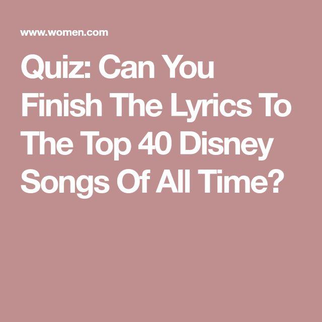 Quiz: Can You Finish The Lyrics To The Top 40 Disney Songs Of All Time?