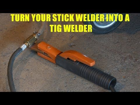 How To Turn a Stick Welder into a TIG Welder - YouTube