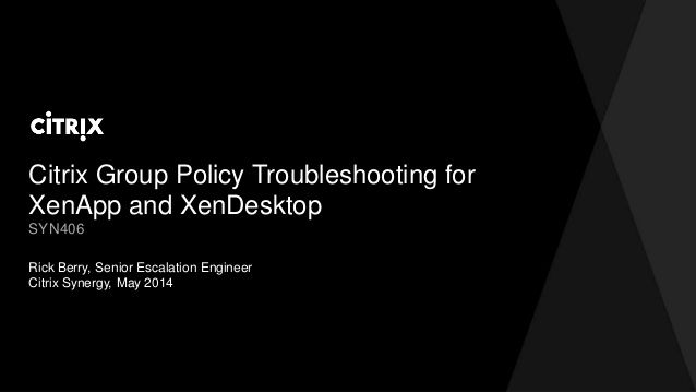 Citrix TechEdge 2014 - Citrix Group Policy Troubleshooting for XenApp and XenDesktop by David McGeough via slideshare