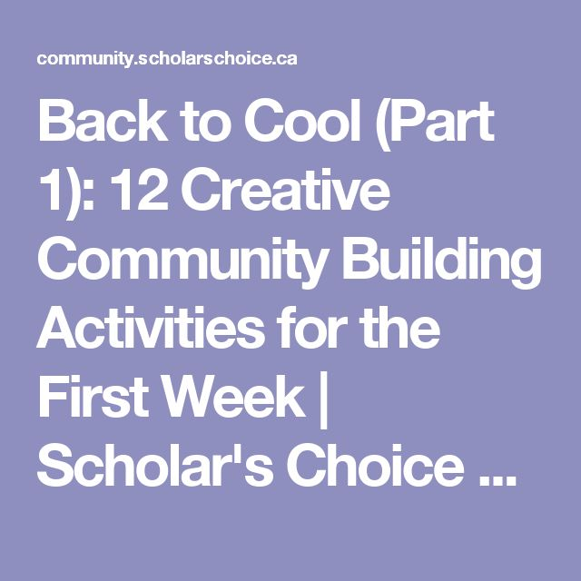 Back to Cool (Part 1): 12 Creative Community Building Activities for the First Week | Scholar's Choice Community Blog