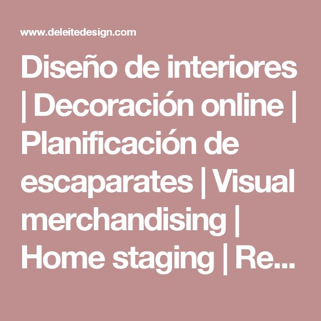 Diseño de interiores | Decoración online | Planificación de escaparates | Visual merchandising | Home staging | Reformas - Deleite