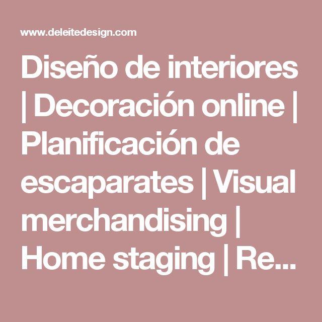 Diseño de interiores | Decoración online | Planificación de escaparates | Visual merchandising | Home staging | Reformas - Deleite
