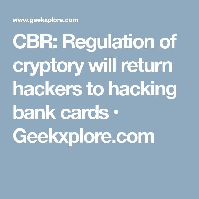 Cbr Regulation Of Cryptory Will Return Hackers To Hacking Bank Cards  E  A Geekxplore Com