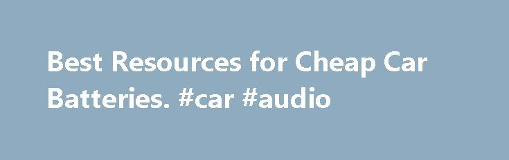 Best Resources for Cheap Car Batteries. #car #audio http://car.nef2.com/best-resources-for-cheap-car-batteries-car-audio/  #cheap car batteries # Best Resources for Cheap Car Batteries There are a number of[...]