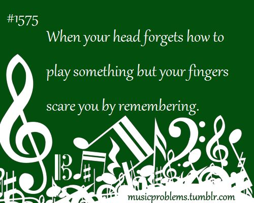 Music Problems.... I've done this so many times. I can't believe the unconscious muscles memory.