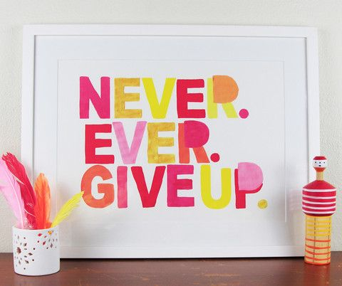 Never Ever Give Up print