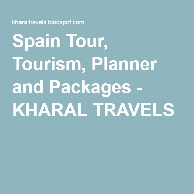 Spain Tour, Tourism, Planner and Packages - KHARAL TRAVELS