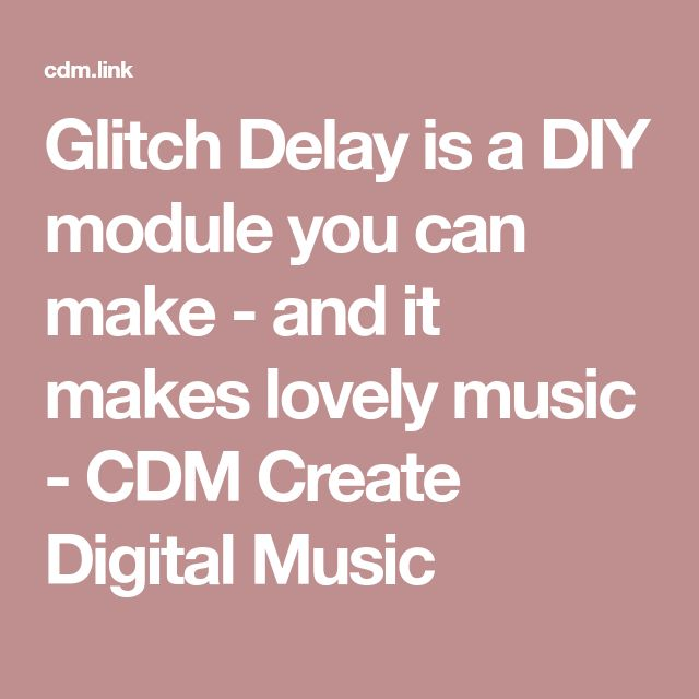 Glitch Delay is a DIY module you can make - and it makes lovely music - CDM Create Digital Music