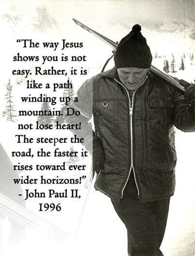 Saint John Paul 11, loved the out doors and nature. Saint John Paul11, pray for us.
