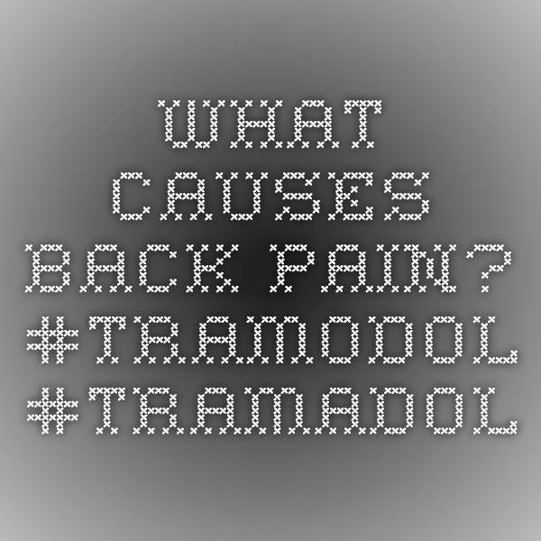 What causes back pain?  #TRAMODOL #TRAMADOL