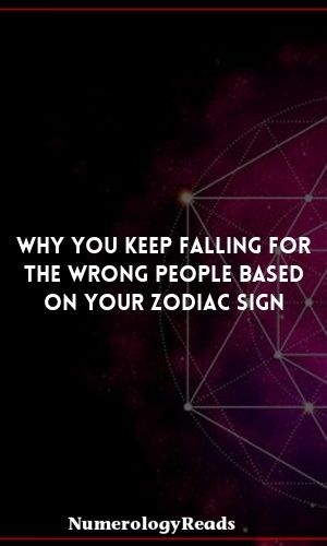 Why You Keep Falling For The Wrong People Based On Your Zodiac Sign  #zodiacsign…