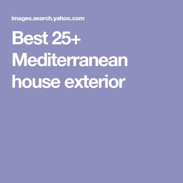 Best 25 Mediterranean Homes Exterior Ideas On Pinterest: Best 25+ Mediterranean House Exterior Ideas On Pinterest