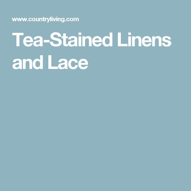 Tea-Stained Linens and Lace