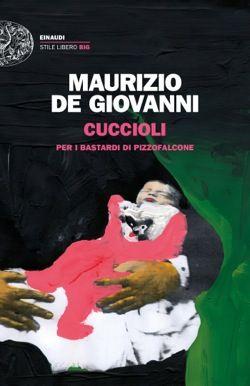 Maurizio de Giovanni, Cuccioli - Per i Bastardi di Pizzofalcone, Stile Libero Big - DISPONIBILE ANCHE IN EBOOK