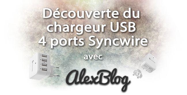 Découverte du chargeur USB 4 ports Syncwire