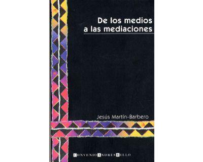 De los medios a las mediaciones. Comunicación, cultura y hegemonía