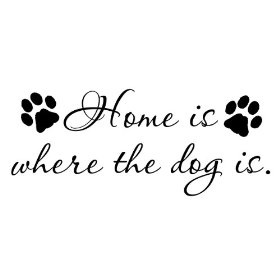 Home is where the dog is Vinyl Wall Decal