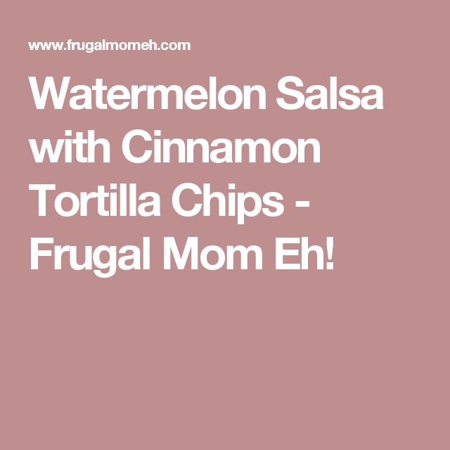 Watermelon Salsa with Cinnamon Tortilla Chips - Frugal Mom Eh!