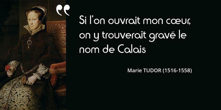 Citation bien mystérieuse de Marie Tudor. On dit même qu'elle mourut de chagrin à cause de #Calais...