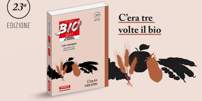 Tutto Bio 2017: pubblicata la 23esima edizione dell'annuario del biologico. Il Bio ieri, oggi e domani