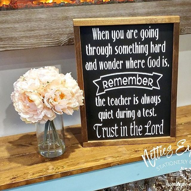 When you are going through something hard and wonder where God is, remember the teacher is always quiet during a test. Trust in the Lord. This framed 12 x 16 sign is back in stock. Available in store and through my Online Shop. (Link in bio⬆️)