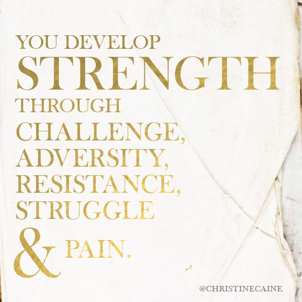 Developing Strength Motivational Quote: You Develop Strength Through Challenge, Adversity