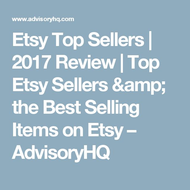 Etsy Top Sellers | 2017 Review | Top Etsy Sellers & the Best Selling Items on Etsy – AdvisoryHQ