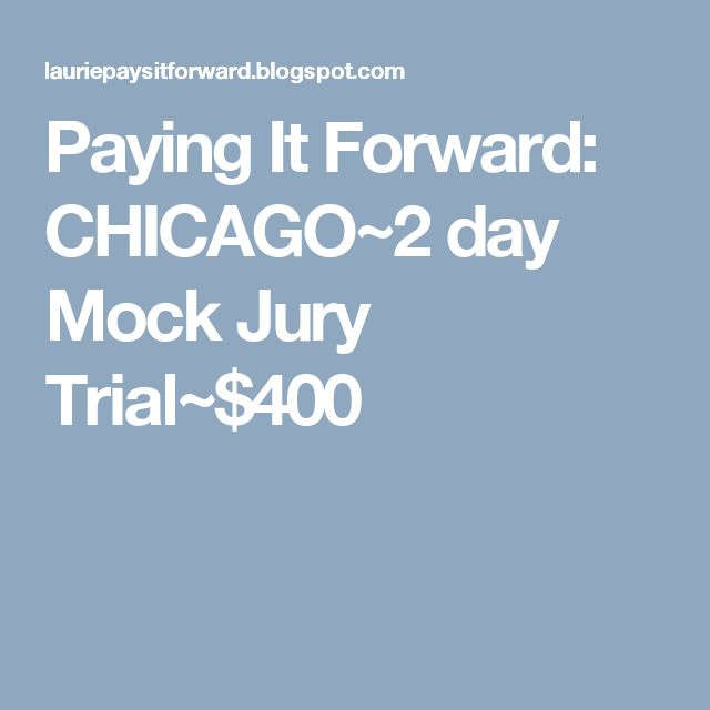 Paying It Forward: CHICAGO~2 day Mock Jury Trial~$400