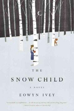 The snow child / Eowyn Ivey  #kentonlibrary