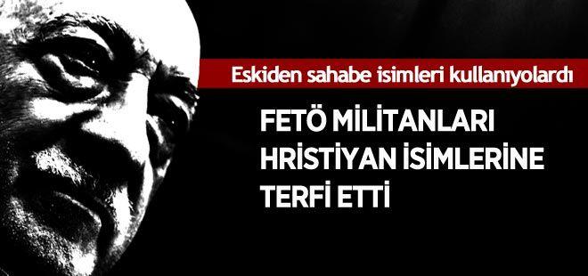 FETÖ militanları Hristiyan isimlerine terfi etti
