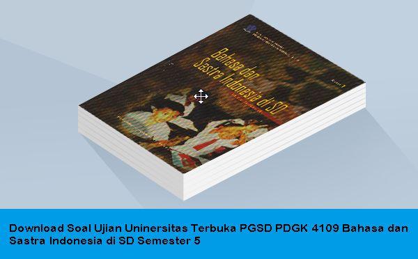 Download Soal Ujian Uninersitas Terbuka PGSD PDGK 4109 Bahasa dan Sastra Indonesia di SD Semester 5  Download Soal Ujian Universitas Terbuka PGSD PDGK 4109 Bahasa dan Sastra Indonesia di SD Semester 5-Soal Ujian Uninersitas Terbuka PGSD PDGK 4109 Bahasa dan Sastra Indonesia-Universitas Terbuka PGSD PDGK 4109 Bahasa dan Sastra Indonesia. Itulah kiranya judul yang akan dibahas pada pada kesempatan kali ini. File ini berguna sebagai latihan atau kisi-kisi untuk Mahasiswa dan Mahasiswi…