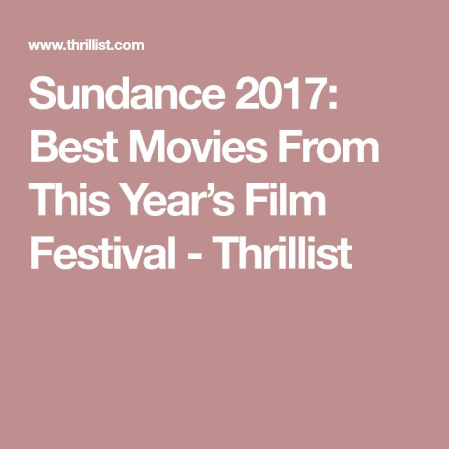 Sundance 2017: Best Movies From This Year's Film Festival - Thrillist