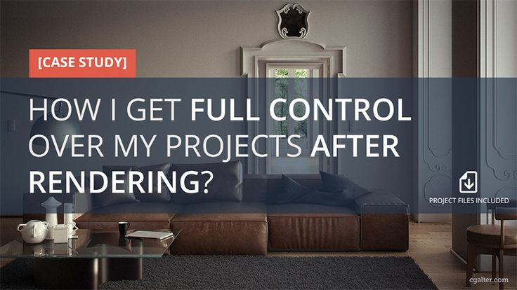 [Case study] How I get Full Control over my projects After Rendering?