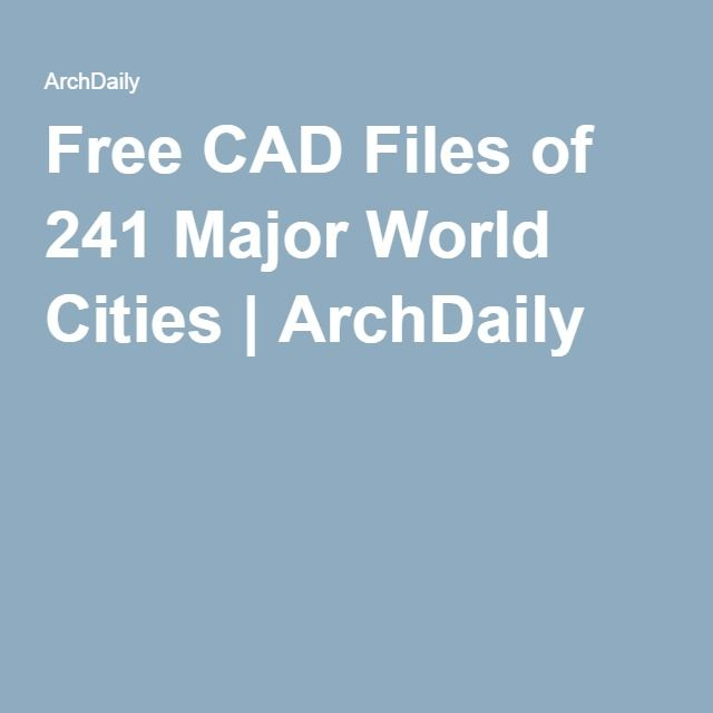 Free CAD Files of 241 Major World Cities | ArchDaily