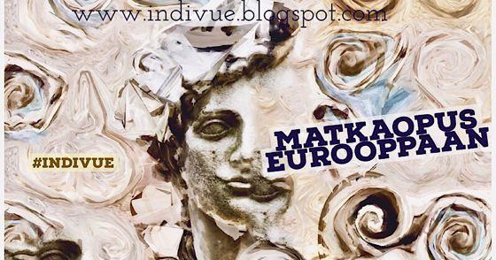 Also part of Indivue Travel Opus to Europe - Osa Indivuen Matkaopusta Eurooppaan
