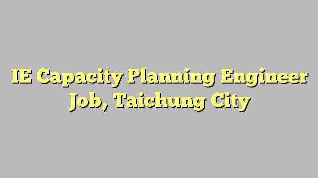 IE Capacity Planning Engineer Job, Taichung City